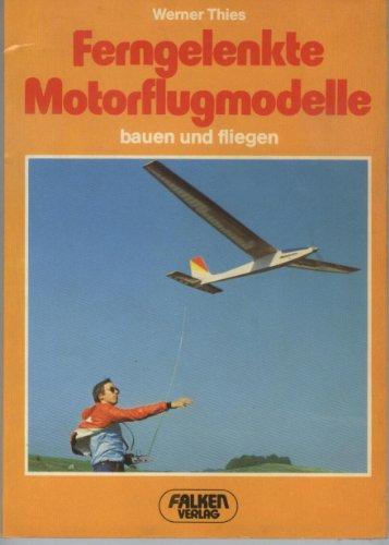 Ferngelenkte Motorflugmodelle, bauen und fliegen.