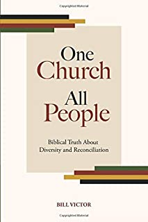 One Church, All People: Biblical Truth About Diversity and Reconciliation