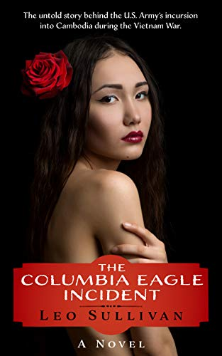 The Columbia Eagle Incident: The untold story behind the U.S. Army's incursion into Cambodia during the Vietnam War (English Edition)