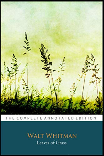 """Leaves of grass by Walt Whitman (Poetry Collection) """"The Annotated Classic Edition"""""""