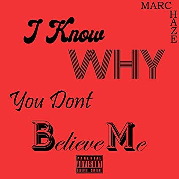 I Know Why You Don`t Believe Me
