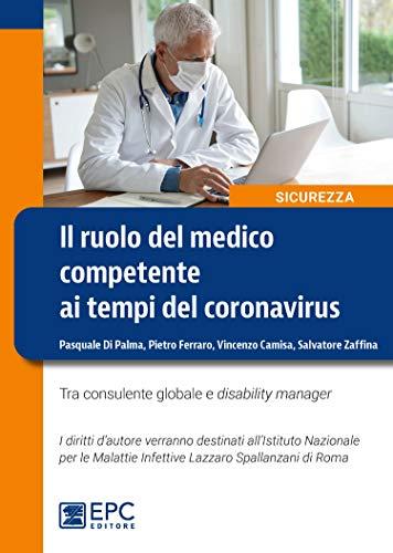 Il ruolo del medico competente ai tempi del Coronavirus. Tra consulente globale e disability manager. Nuova ediz.