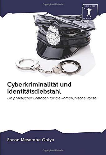 Cyberkriminalität und Identitätsdiebstahl: Ein praktischer Leitfaden für die kamerunische Polizei