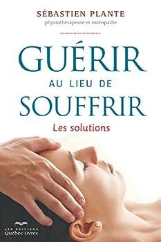 Paperback Guérir au Lieu de Souffrir : les Solutions [French] Book