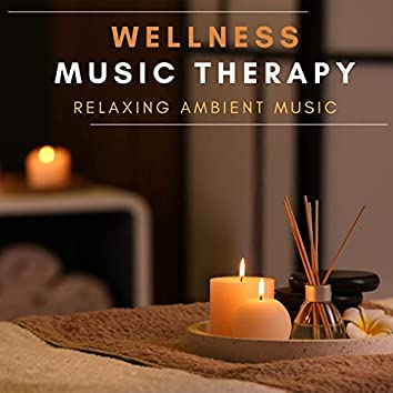 Wellness Music Therapy: Relaxing Ambient Music