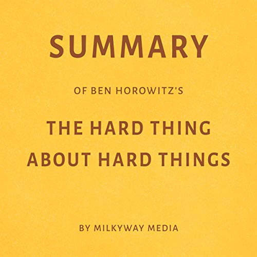 Summary of Ben Horowitz's The Hard Thing About Hard Things by Milkyway Media                   By:                                                                                                                                 Milkyway Media                               Narrated by:                                                                                                                                 Conner Goff                      Length: 20 mins     Not rated yet     Overall 0.0