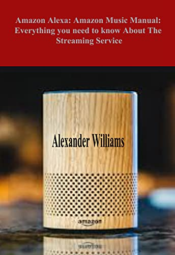 Amazon Alexa: Amazon Music Manual: Everything you need to know about the Streaming Service : Beginner's manual that will make your streaming service a day of solos (English Edition)
