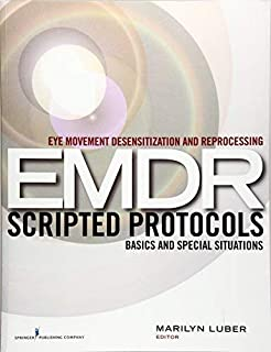 Eye Movement Desensitization and Reprocessing (EMDR) Scripted Protocols: Basics and Special Situations - Author: Marilyn L...