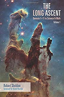The Long Ascent: Genesis 1-11 in Science & Myth, Volume 1