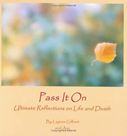 Pass It on: Ultimate Reflections on Life And Death