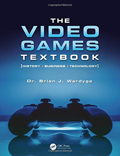 The Video Games Textbook: History • Business • Technology