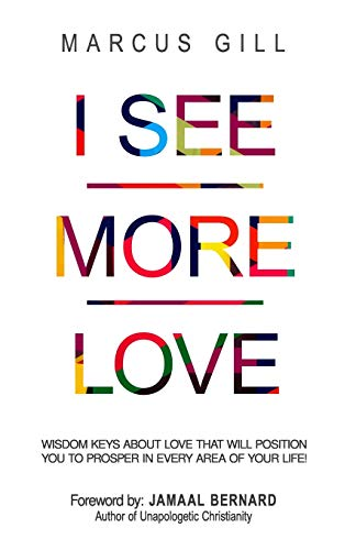 Compare Textbook Prices for I See More Love: Wisdom Keys About Love That Will Position You To Prosper In Every Area Of Your Life  ISBN 9798634904443 by Gill, Marcus,Bernard, Jamaal