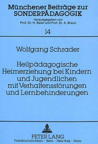 Heilpädagogische Heimerziehung bei Kindern und Jugendlichen mit Verhaltensstörungen und Lernbehinderungen: Eine Analyse unter Berücksichtigung ... Beiträge zur Sonderpädagogik, Band 14)