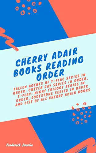 Cherry Adair Books Reading Order: Fallen Agents of T-FLAC Series in order,Cutter Cay Series in order, T-FLAC: Night Trilogy Series in order, Lodestone ... of all Cherry Adair boo (English Edition)