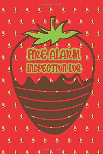 FIRE ALARM INSPECTION LOG: Cute Cover Featuring Strawberry and Melted Chocolate- Logbook Journal for Fire Safety Register, Project Quality and ... for Engineers, Inspectors and Smart Employees