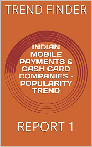 INDIAN MOBILE PAYMENTS & CASH CARD COMPANIES – POPULARITY TREND: REPORT 1 (English Edition)