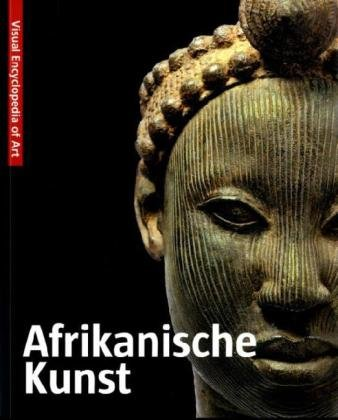 Afrikanische Kunst: Visuell Encyclopedia of Art