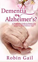 Dementia or Alzheimer's?: A Daughter's Guide to Home Care from the Early Signs and Onset of Dementia through the Various Alzheimer Stages