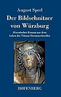 Der Bildschnitzer von Wuerzburg: Historischer Roman aus dem Leben des Tilman Riemenschneider