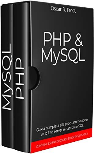 PHP MYSQL: Guida completa alla programmazione web lato server e database SQL