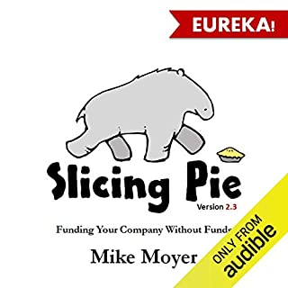 Slicing Pie     Funding Your Company without Funds              By:                                                                                                                                 Mike Moyer                               Narrated by:                                                                                                                                 Kevin Young                      Length: 4 hrs and 11 mins     247 ratings     Overall 4.6