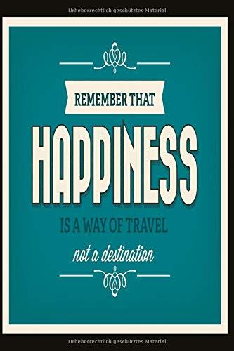 Notizbuch Remember that happiness is a way of travel not a destination: motivierendes und weises Notizbuch 120 linierte Seiten Din A5 perfekt als Notizheft, Tagebuch und Journal Geschenk