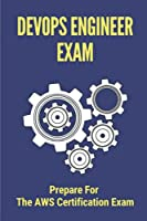 DevOps Engineer Exam: Prepare For The AWS Certification Exam: Questions To Pass The Aws Exam