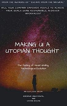 Making UI A Utopian Thought by [Karamvir Singh Rajpal, Aditya  Sharma, Sayan  Basak]