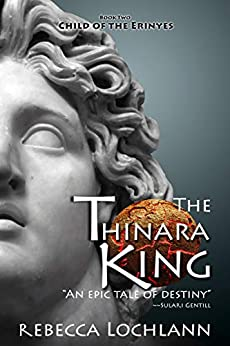 The Thinara King: A Saga of Ancient Greece (The Child of the Erinyes Book 2) by [Rebecca Lochlann]