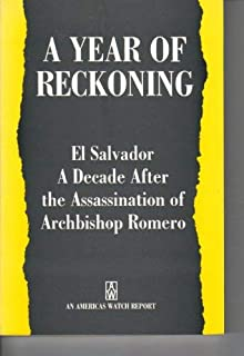 A Year of Reckoning: El Salvador a Decade After the Assassination of Archbishop Romero : An Americas Watch Report, March 1990
