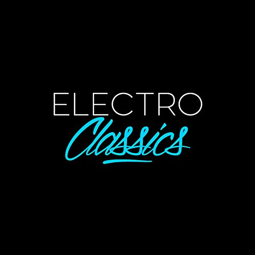 Electro Classics (House, Deep-House, Techno, Minimal, Electro, French Touch and Many More...)