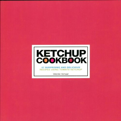 Ketchup cookbook: 57 surprising & sumptuous recipes using tomato ketchup