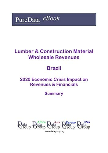 Lumber & Construction Material Wholesale Revenues Brazil Summary: 2020 Economic Crisis Impact on Revenues & Financials (English Edition)