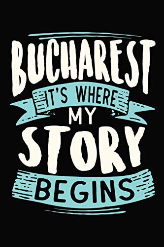 Bucharest It\'s where my story begins: DIN A5 110 Seiten liniertes, leeres Notizbuch Inspiration Journal Reise Tagebuch Motivation Zitat Kollektion