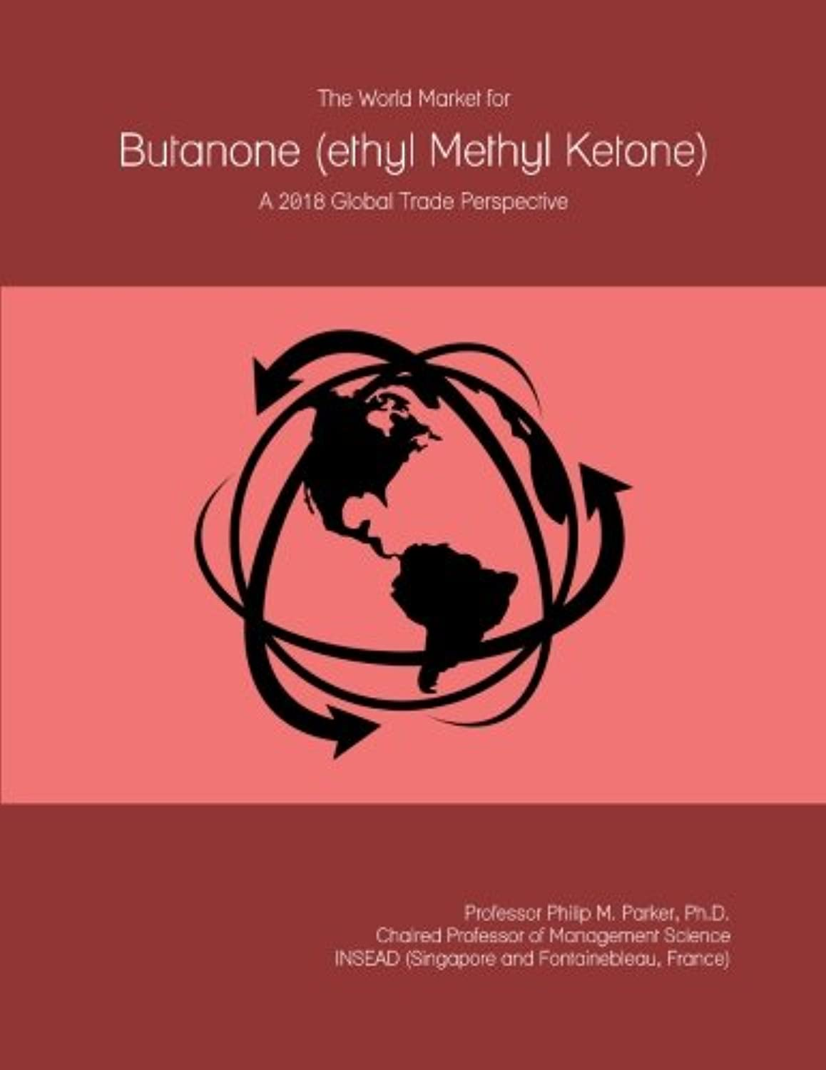 The World Market for Butanone (ethyl Methyl Ketone): A 2018 Global Trade Perspective