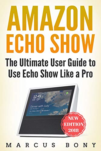Amazon Echo Show 1st Generation: The Ultimate User Guide and Questions to Use Echo Show Like a Pro (English Edition)
