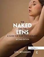 The Naked and the Lens, Second Edition: A Guide for Nude Photography