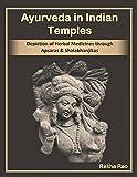 Ayurveda in Indian Temples: Depiction of Herbal Medicines through Apsaras and Shalabhanjikas