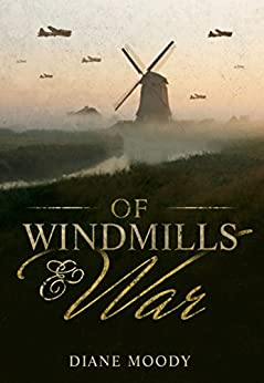 Of Windmills and War (The War Trilogy - Book 1) by [Diane Moody]