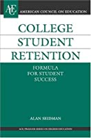 College Student Retention: Formula For Student Success (ACE/Praeger Series on Higher Education)