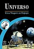 Tudo Sobre... Universo. Uma Viagem ao Espaço