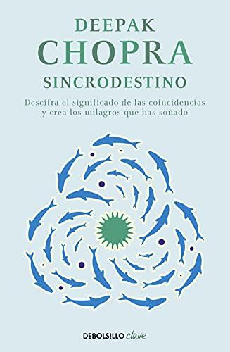 Sincrodestino: Descifra el significado de las coincidencias y crea los milagros que has soñado (Clave)