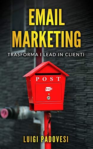 EMAIL MARKETING: Trasforma i Lead in Clienti (Online Marketing Vol. 3)