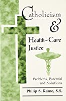 Catholicism and Health-Care Justice: Problems, Potential, and Solutions