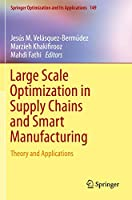 Large Scale Optimization in Supply Chains and Smart Manufacturing: Theory and Applications (Springer Optimization and Its Applications, 149)