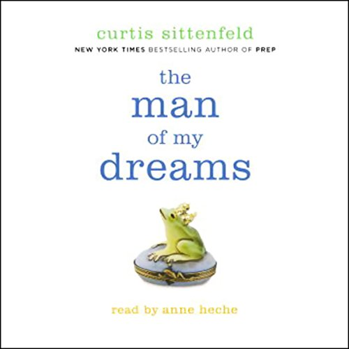 The Man of My Dreams     A Novel              By:                                                                                                                                 Curtis Sittenfeld                               Narrated by:                                                                                                                                 Anne Heche                      Length: 6 hrs and 13 mins     6 ratings     Overall 3.0