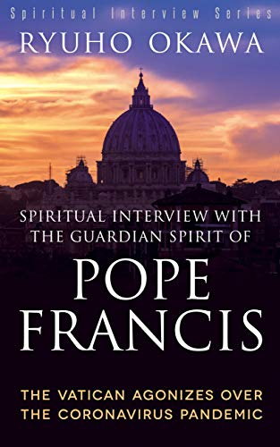 Spiritual Interview with the Guardian Spirit of Pope Francis: The Vatican Agonizes over the Coronavirus Pandemic (English Edition)