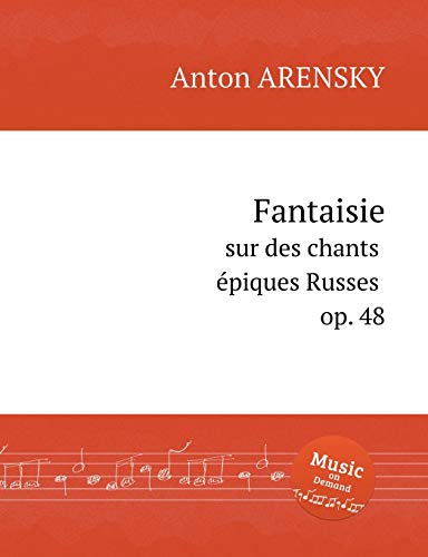Fantaisie sur des chants épiques Russes, op. 48. Fantasia on Russian Themes, Op. 48. Фантазия н& (A. Arensky Sheet Music)