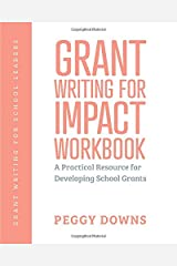 Grant Writing for Impact Workbook: A Practical Resource for Developing School Grants (Grant Writing for School Leaders) Paperback