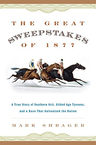The Great Sweepstakes of 1877: A True Story of Southern Grit, Gilded Age Tycoons, and a Race That Galvanized the Nation (English Edition)